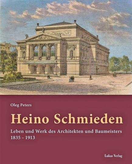 Heino Schmieden. Leben und Werk des Architekten und Baumeisters 1835-1913.