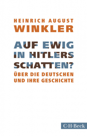 Heinrich August Winkler. Auf ewig in Hitlers Schatten? Über die Deutschen und ihre Geschichte.