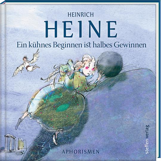 Heinrich Heine. Ein kühnes Beginnen ist halbes Gewinnen. Aphorismen.