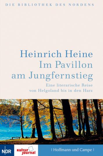 Heinrich Heine. Im Pavillon am Jungfernstieg. Eine literarische Reise von Helgoland bis in den Harz.