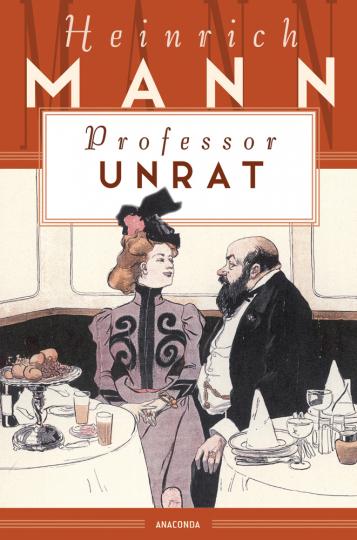 Heinrich Mann. Professor Unrat oder Das Ende eines Tyrannen.