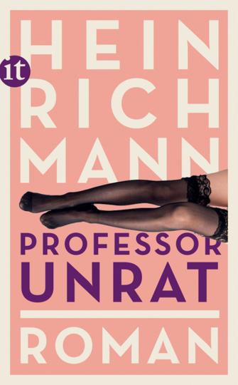 Heinrich Mann. Professor Unrat oder Das Ende eines Tyrannen. Roman.