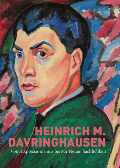 Heinrich M. Davringhausen. Vom Expressionismus zur Neuen Sachlichkeit.