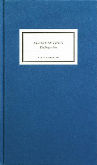Heinrich von Kleist / Robert Walser »Kleist in Thun. Ein Triptychon«.