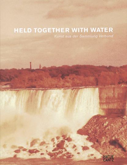 Held Together with Water. Kunst aus der Sammlung Verbund.