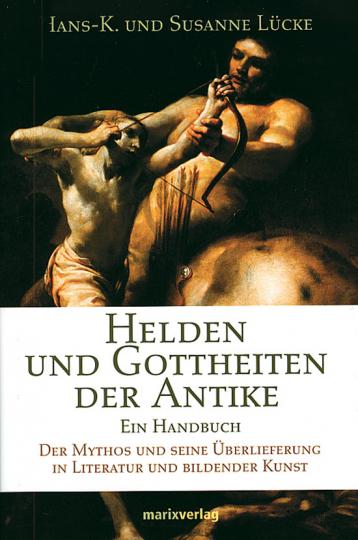 Helden und Gottheiten der Antike. Ein Handbuch. Der Mythos und seine Überlieferung in Literatur und bildender Kunst.