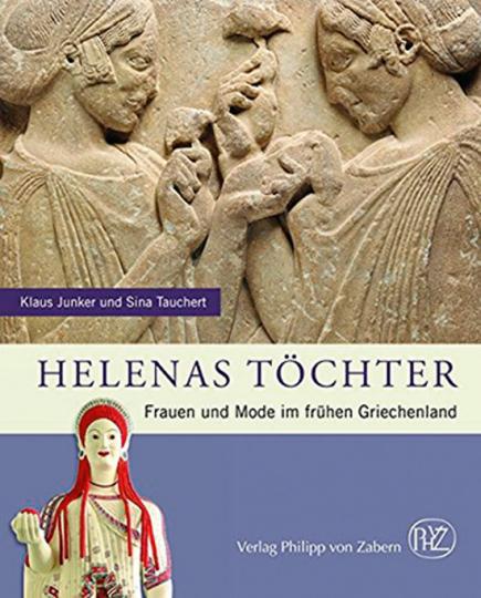 Helenas Töchter. Frauen und Mode im frühen Griechenland.