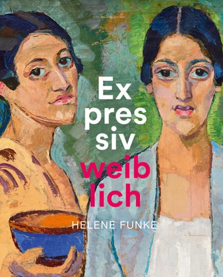 Helene Funke. Expressiv weiblich.