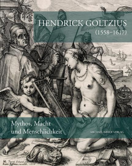 Hendrick Goltzius (1558-1617). Mythos, Macht und Menschlichkeit.