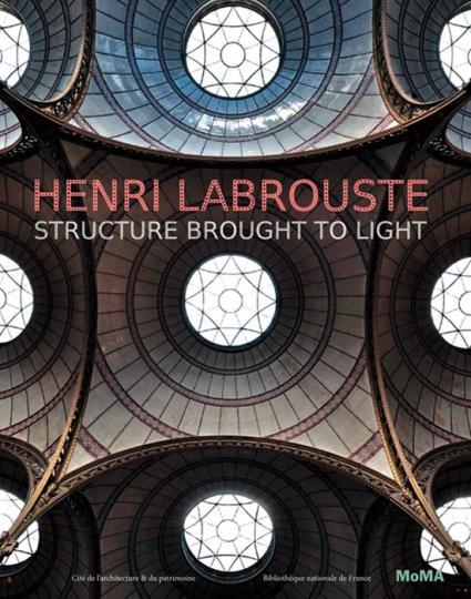 Henri Labrouste. Structure Brought to Light. Strukturen ans Licht gebracht.