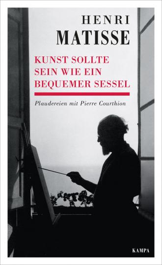 Henri Matisse. Kunst sollte sein wie ein bequemer Sessel. Plaudereien mit Pierre Courthion.