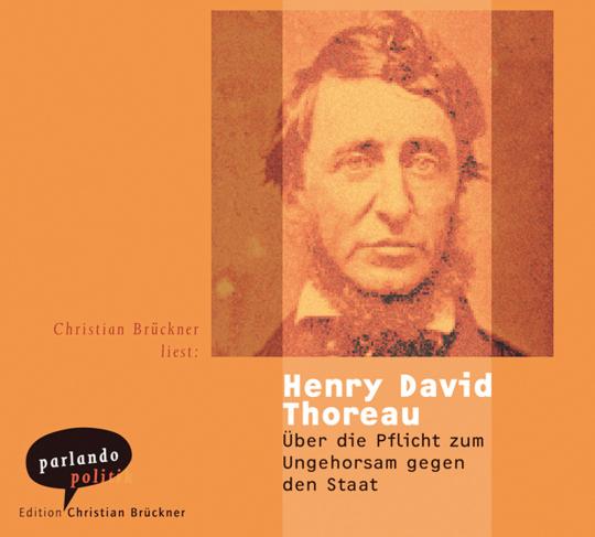 Henry David Thoreau. Über die Pflicht zum Ungehorsam gegen den Staat. CD.