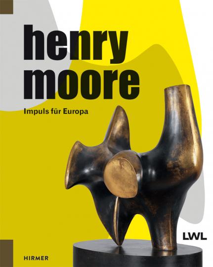Henry Moore. Impuls für Europa.