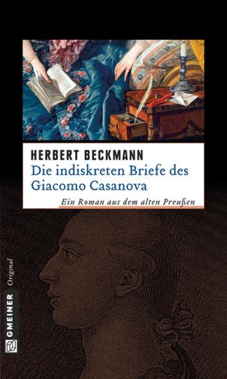 Herbert Beckmann. Die indiskreten Briefe des Giacomo Casanova. Historischer Roman.