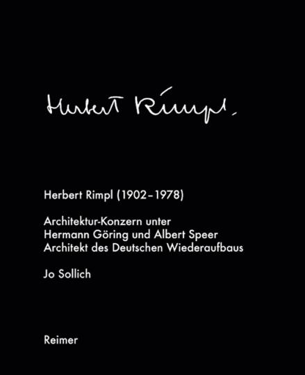 Herbert Rimpl (1902-1978). Architekturkonzern unter Hermann Göring und Albert Speer. Architekt des deutschen Wiederaufbaus.