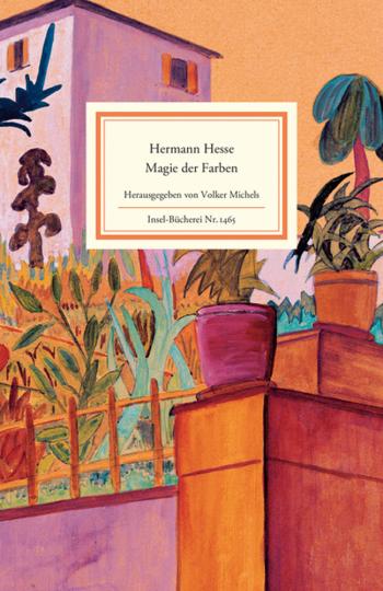 Hermann Hesse. Magie der Farben. Aquarelle aus dem Tessin mit Betrachtungen und Gedichten.