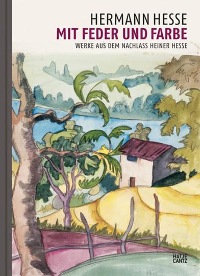 Hermann Hesse. Mit Feder und Farbe. Werke aus dem Nachlass Heiner Hesse.