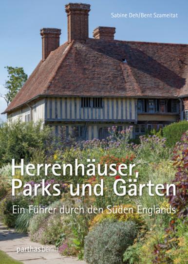 Herrenhäuser, Parks und Gärten. Ein Führer durch den Süden Englands.
