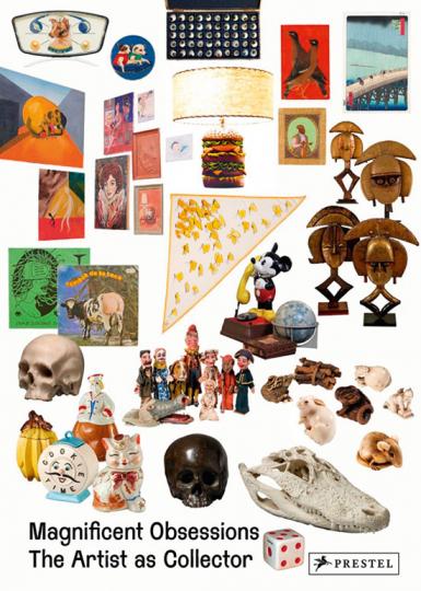 Herrliche Obsessionen. Der Künstler als Sammler. Magnificent Obsessions. The Artist as Collector.