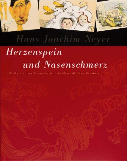 Herzenspein und Nasenschmerz. Karikaturen und Comics im Wilhelm-Busch-Museum Hannover.