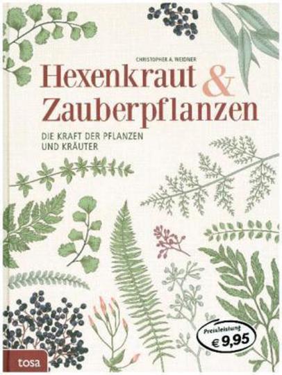 Hexenkraut & Zauberpflanzen. Die Kraft der Pflanzen und Kräuter.