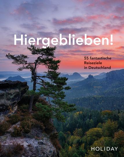Hiergeblieben! 55 fantastische Reiseziele in Deutschland.