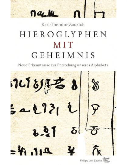 Hieroglyphen mit Geheimnis. Neue Erkenntnisse zur Entstehung unseres Alphabets.