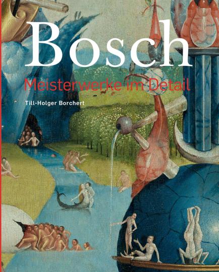 Hieronymus Bosch. Meisterwerke im Detail.
