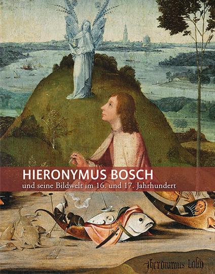 Hieronymus Bosch und seine Bilderwelt im 16. Jahrhundert.