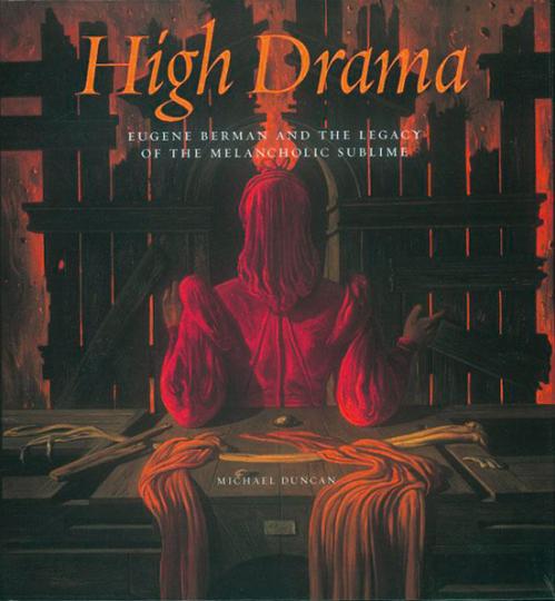 High Drama. Eugene Berman and the Legacy of the Melancholic Sublime.