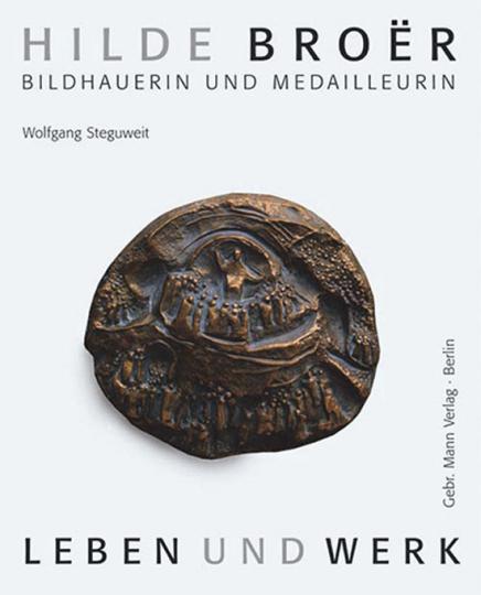 Hilde Broër. Bildhauerin und Medailleurin. Leben und Werk.
