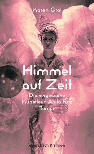 Himmel auf Zeit. Die vergessene Künstlerin Anita Rée. Roman.