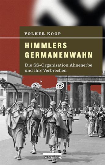 Himmlers Germanenwahn. Die SS-Organisation Ahnenerbe und ihre Verbrechen.