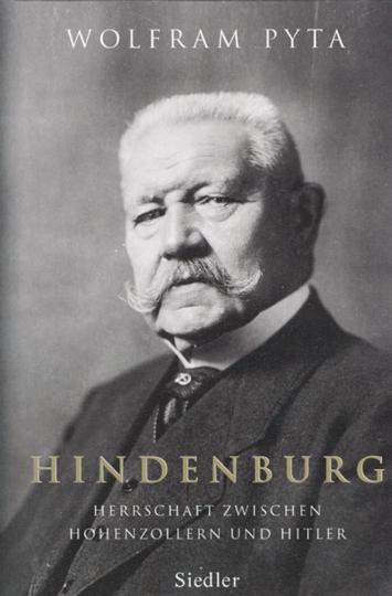 Hindenburg - Herrschaft zwischen Hohenzollern und Hitler