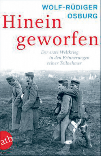 Hineingeworfen - Der Erste Weltkrieg in den Erinnerungen seiner Teilnehmer