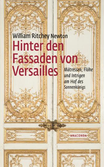 Hinter den Fassaden von Versailles. Mätressen, Flöhe und Intrigen am Hof des Sonnenkönigs.