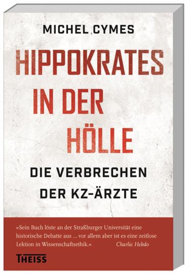 Hippokrates in der Hölle. Die Verbrechen der KZ-Ärzte.