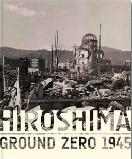 Hiroshima. Ground Zero 1945. Fotografien.