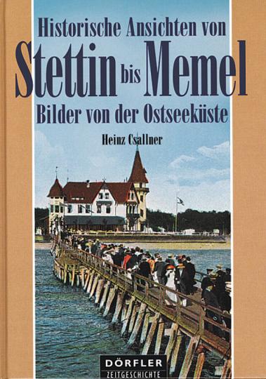 Historische Ansichten von Stettin bis Memel. Bilder von der Ostseeküste