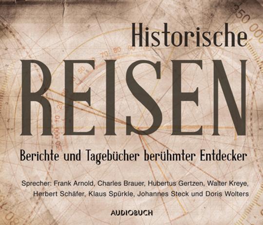 Historische Reiseberichte. Hörbuchsammlung auf 12 CDs.