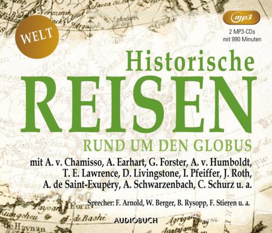 Historische Reisen - Rund um den Globus. Für alle, die die Welt entdecken wollen. Unterwegs mit Chamisso, Forster, Humboldt, Lawrence und vielen anderen. Hörbuch. 2 MP3-CDs.