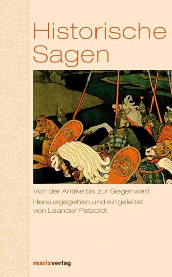 Historische Sagen. Von der Antike bis zur Gegenwart.
