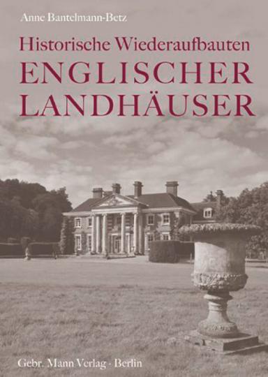 Historische Wiederaufbauten Englischer Landhäuser: Der denkmalpflegerische Umgang mit klassischen Landhäusern nach Bränden (1875-1914).