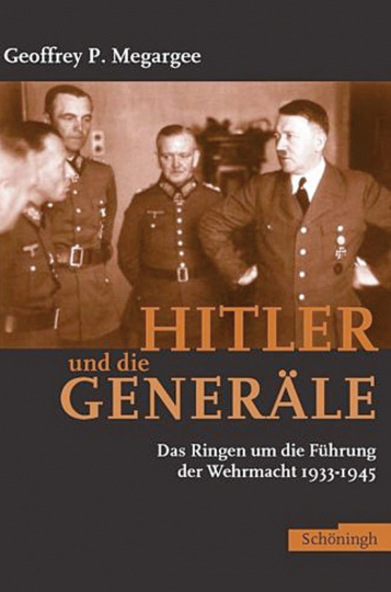 Hitler und die Generäle. Das Ringen um die Führung der Wehrmacht 1933-1945