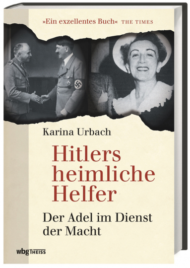 Hitlers heimliche Helfer. Der Adel im Dienst der Macht.