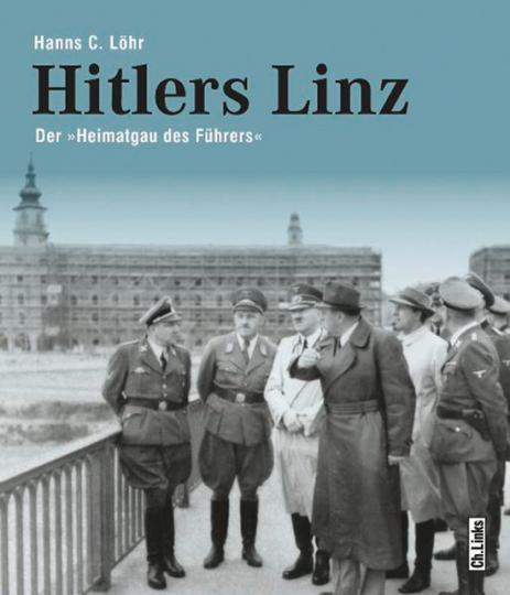 Hitlers Linz. Der »Heimatgau des Führers«