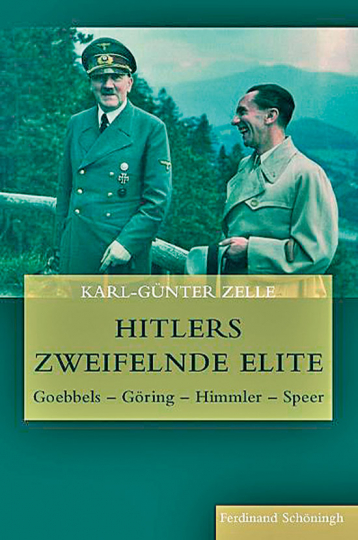 Hitlers zweifelnde Elite. Goebbels - Göring - Himmler - Speer.