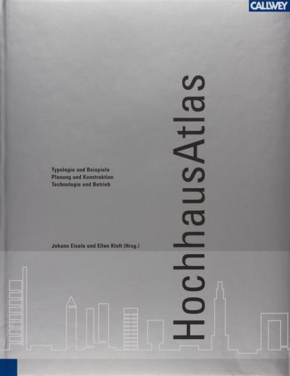HochhausAtlas - Typologie und Beispiele, Planung und Konstruktion, Technologie und Betrieb.