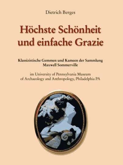 Höchste Schönheit und einfache Grazie. Klassizistische Gemmen und Kameen der Sammlung Maxwell Sommerville.