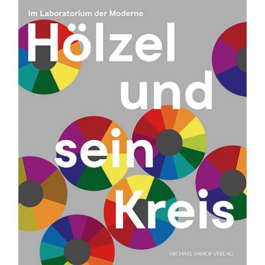 Hölzel und sein Kreis. Im Laboratorium der Moderne.
